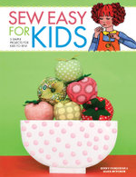 Sew Easy for Kids : 3 Simple Projects for Kids to Sew - Alice Butcher