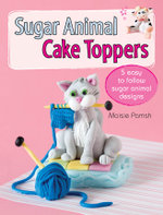 Sugar Animal Cake Toppers : 5 Easy to Follow Sugar Animal Designs - Maisie Parrish