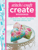 Stitch, Craft, Create : Weddings: 17 Beautiful Craft Projects for Your Special Day - Various Various