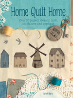 Home Quilt Home : Over 20 Project Ideas to Quilt, Stitch, Sew & Applique - Janet Clare