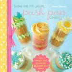 Bake Me I'm Yours...Push Pop Cakes : Fun Designs & Recipes for 40 Push Pop Cakes - Katie Deacon