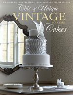 Chic & Unique Vintage Cakes : 30 Modern Cake Designs from Vintage Inspirations - Zoe Clark