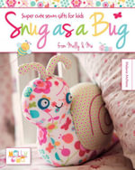 Snug as a Bug : Super Cute Sewn Gifts for Kids from Melly & Me - Melanie McNeice