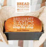 The Pink Whisk Guide to Bread Making : Brilliant Basics Step-By-Step - Ruth Clemens
