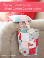 Fairytale Pincushion and Thread Catcher Sewing Pattern - Brioni Greenberg