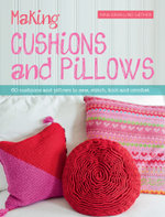 Making Cushions and Pillows : 60 Cushions and Pillows to Sew, Stitch, Knit and Crochet - Nina Granlund Saether