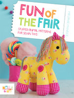 Fun of the Fair : Stuffed Animal Patterns for Sewn Toys - Melanie McNeice