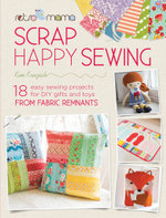 Retro Mama Scrap Happy Sewing : 18 Easy Sewing Projects for DIY Gifts and Toys from Fabric Remnants - Kim Kruzich