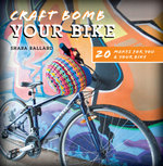 Craft Bomb Your Bike : 20 Makes for You and Your Bike - Shara Ballard