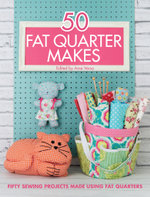 50 Fat Quarter Makes : 50 Sewing Projects Made Using Fat Quarters - Various Contributors