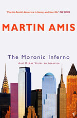 The Moronic Inferno : And Other Visits to America - Martin Amis