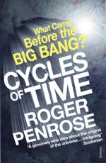 Cycles of Time : An Extraordinary New View of the Universe - Roger Penrose