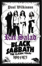 Rat Salad : Black Sabbath: The Classic Years 1969-1975 - Paul Wilkinson