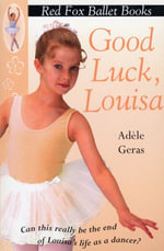 Good Luck, Louisa! : Little Swan Ballet Book 6 - Adèle Geras