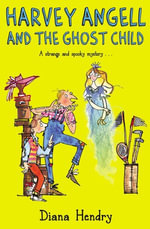 Harvey Angell And The Ghost Child - Diana Hendry