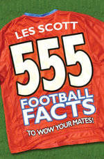 555 Football Facts to Wow Your Mates! - Les Scott