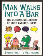 Man Walks Into a Bar : The Ultimate Collection of Jokes and One-Liners - Mike Haskins