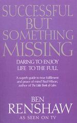 Successful But Something Missing : Daring to Enjoy Life to the Full - Ben Renshaw