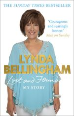 Lost and Found : My Story - Lynda Bellingham