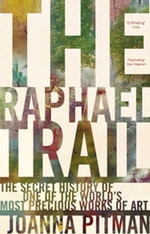 The Raphael Trail : The Secret History of One of the World's Most Precious Works of Art - Joanna Pitman