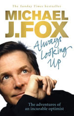Always Looking Up - Michael J. Fox