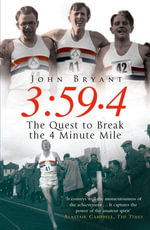 3 : 59.4: The Quest to Break the Four Minute Mile - John Bryant