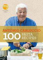 My Kitchen Table : 100 Pasta Recipes - Antonio Carluccio