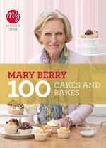 My Kitchen Table : 100 Cakes and Bakes - Mary Berry