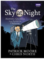 The Sky at Night : Answers to Questions from Across the Universe - Patrick Moore