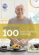 My Kitchen Table : 100 Easy Chinese Suppers - Ken Hom