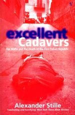 Excellent Cadavers : The Mafia and the Death of the First Italian Republic - Alexander Stille