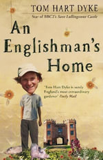 An Englishman's Home : The Adventures of an Eccentric Gardener - Tom Hart Dyke