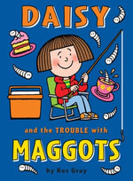 Daisy and the Trouble with Maggots - Kes Gray