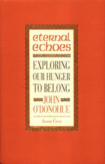 Eternal Echoes : Exploring Our Hunger To Belong - John O'Donohue