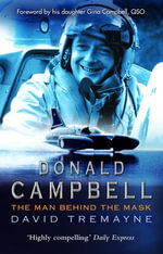 Donald Campbell : The Man Behind The Mask - David Tremayne