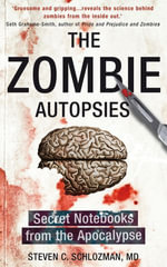 The Zombie Autopsies : Secret Notebooks from the Apocalypse - Steven C Schlozman