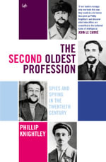 The Second Oldest Profession : Spies and Spying in the Twentieth Century - Phillip Knightley
