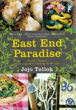 East End Paradise : Kitchen Garden Cooking in the City - Jojo Tulloh