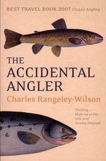 The Accidental Angler - Charles Rangeley-Wilson