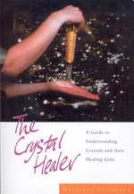 The Crystal Healer : A Guide to Understanding Crystals and their Healing Gifts - Marianna Sheldrake