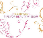 Tips For Beauty Wisdom - Bharti Vyas