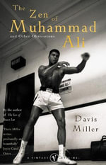 The Zen Of Muhammad Ali : and Other Obsessions - Davis Miller