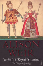 Britain's Royal Families : The Complete Genealogy - Alison Weir