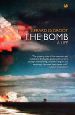 The Bomb : A Life - Gerard DeGroot