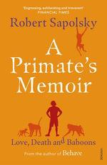 A Primate's Memoir - Robert M Sapolsky