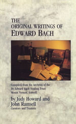 The Original Writings Of Edward Bach : Compiled from the Archives of the Edward Bach Healing Trust - Judy Howard