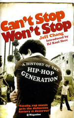 Can't Stop Won't Stop : A History of the Hip-Hop Generation - Jeff Chang