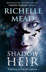 Shadow Heir : Dark Swan Series Series: Book 4 - Richelle Mead