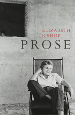 Prose : The Centenary Edition - Elizabeth Bishop