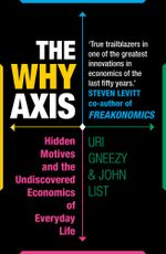 The Why Axis : Hidden Motives and the Undiscovered Economics of Everyday Life - Uri Gneezy